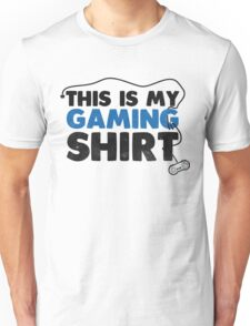 This is my gaming shirt Unisex T-Shirt