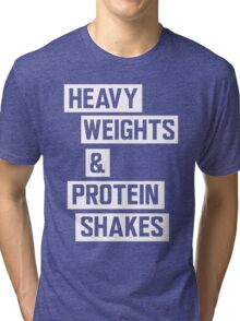 Heavy weights and protein shakes Tri-blend T-Shirt