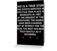 FARGO - THIS IS A TRUE STORY  Greeting Card