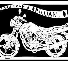 Have a Brilliant Day Motorbike by Hazel Partridge