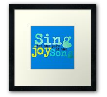 Sing for the pure joy of the Song Framed Print