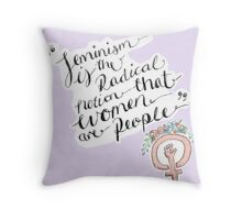 Feminism is the radical notion that women are people. Throw Pillow