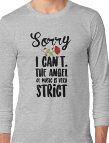 Sorry I Can't The Angel Of Music Is Very Strict Long Sleeve T-Shirt