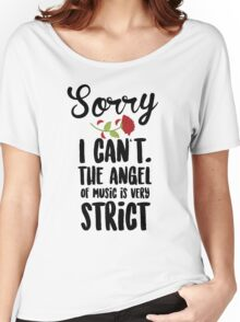 Sorry I Can't The Angel Of Music Is Very Strict Women's Relaxed Fit T-Shirt