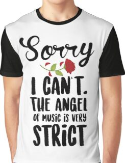 Sorry I Can't The Angel Of Music Is Very Strict Graphic T-Shirt