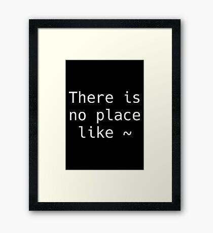 There is no place like ~ Framed Print