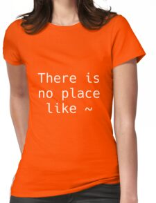 There is no place like ~ Womens Fitted T-Shirt