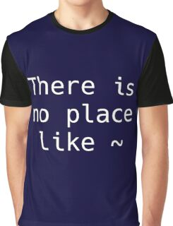 There is no place like ~ Graphic T-Shirt