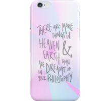 more things in heaven & earth iPhone Case/Skin