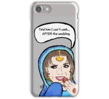 Told him I can't cook, AFTER the wedding  iPhone Case/Skin