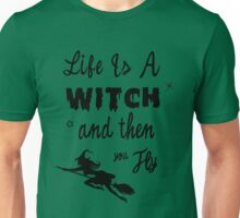 Life is a Witch and then You Fly Unisex T-Shirt