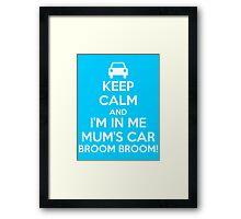 Keep Calm and I'm in Me Mum's Car! Framed Print