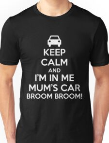 Keep Calm and I'm in Me Mum's Car! Unisex T-Shirt