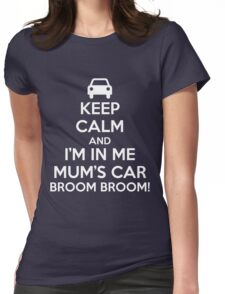 Keep Calm and I'm in Me Mum's Car! Womens Fitted T-Shirt