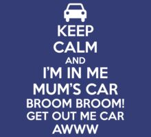 Keep Calm and I'm in Me Mum's Car! by HadyElHady