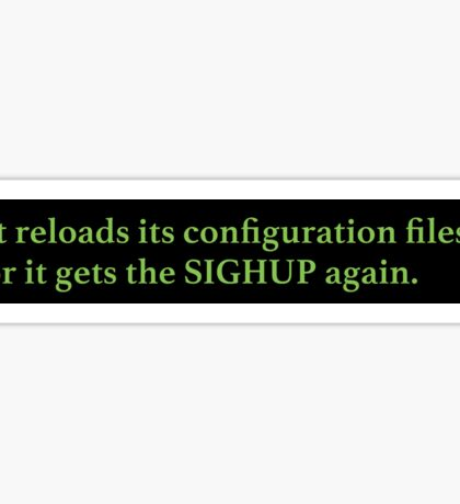 It reloads its configuration files or it gets the SIGHUP again (green sticker) Sticker