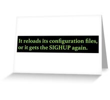 It reloads its configuration files or it gets the SIGHUP again (green sticker) Greeting Card