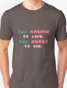 ♡ Too kawaii to live, too sugoi to die ♡ (2) Unisex T-Shirt