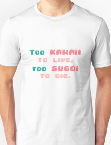 ♡ Too kawaii to live, too sugoi to die ♡ (2) Unisex T-Shirt