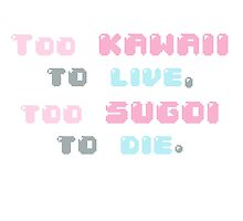 ♡ Too kawaii to live, too sugoi to die ♡ (1) by icecreamonster