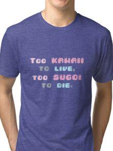 ♡ Too kawaii to live, too sugoi to die ♡ (1) Tri-blend T-Shirt