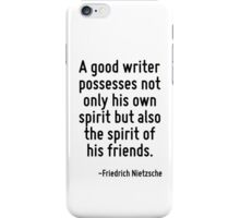A good writer possesses not only his own spirit but also the spirit of his friends. iPhone Case/Skin
