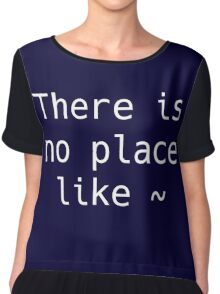 There is no place like ~ Chiffon Top