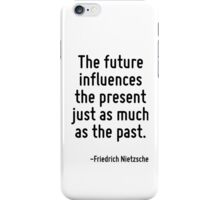 The future influences the present just as much as the past. iPhone Case/Skin