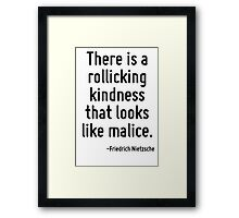There is a rollicking kindness that looks like malice. Framed Print