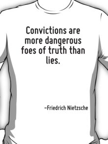Convictions are more dangerous foes of truth than lies. T-Shirt