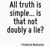 All truth is simple... is that not doubly a lie? by Quotr