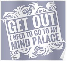 Get Out, I Need To Go To My Mind Palace Poster