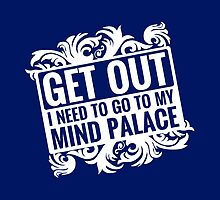 Get Out, I Need To Go To My Mind Palace by QueenHare