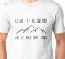 Climb the Mountains and Get Their Good Tidings Unisex T-Shirt