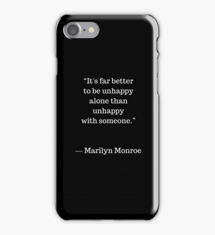 Far better to be unhappy alone  iPhone Case/Skin