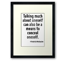 Talking much about oneself can also be a means to conceal oneself. Framed Print