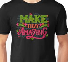 Make today amazing Unisex T-Shirt