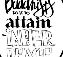 BUDDHISTS DO IT TO ATTAIN INNER PEACE Sticker