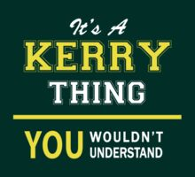 It's A KERRY thing, you wouldn't understand !! by satro