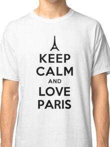 KEEP CALM AND LOVE PARIS Classic T-Shirt