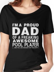 I'm A Proud DAD of A Freaking Awesome Pool Player shirt  Women's Relaxed Fit T-Shirt