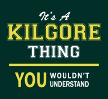 It's A KILGORE thing, you wouldn't understand !! by satro