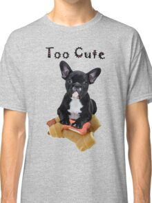 Bulldog Puppy - Too Cute Classic T-Shirt