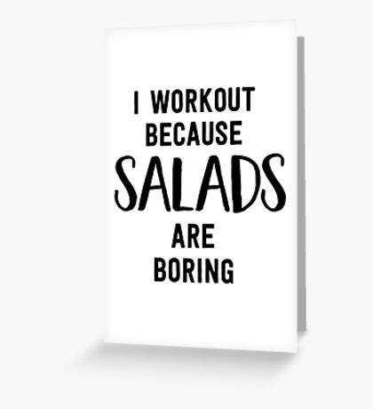 I workout because salads are boring Greeting Card
