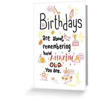What birthdays are about! Greeting Card