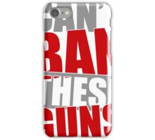 Cant Ban These Guns iPhone Case/Skin