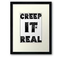 Creep It Real Framed Print
