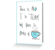 Putting the Tea into team Greeting Card