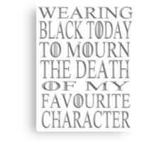 wearing black to mourn the death of my favourite character (2) Canvas Print