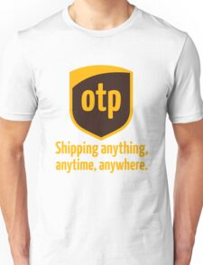 OTP - shipping anything, anytime, anywhere Unisex T-Shirt